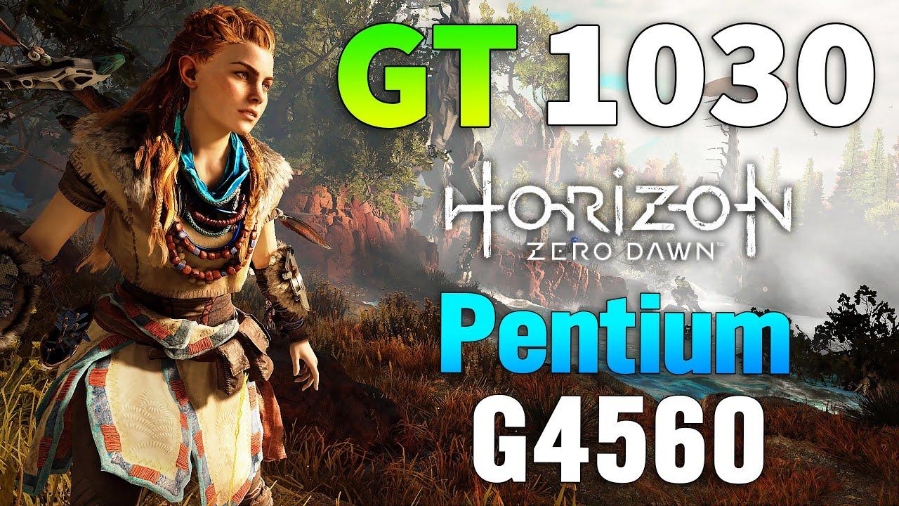 Horizon Zero Dawn : GT 1030 + Pentium G4560 l 1080p l 900p l 720p l