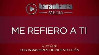 Karaokanta - Los Invasores de Nuevo León - Me refiero a ti