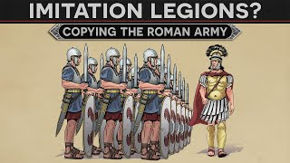 Why Didn't Anyone Copy the Roman Army? - The Imitation Legions DOCUMENTARY