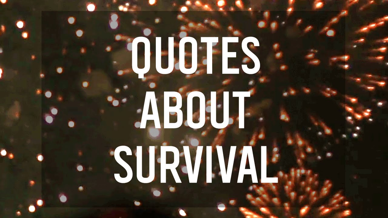 Survival Quotes 7 Quotes About Survival  Youtube