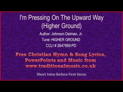 I'm Pressing On The Upward Way(Higher Ground) - Hymn Lyrics & Music Video