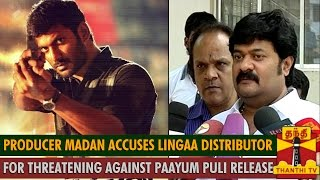 Producer Madan accuses Lingaa Distributor for Threatening against Paayum Puli release spl tamil video news 31-08-2015