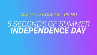 Independence Day - 5 Seconds of Summer (tribute cover by Molotov Cocktail Piano)
