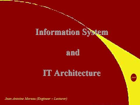 Information system IT Architecture, méthod - approach Conference Jean-Antoine Moreau