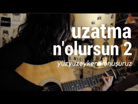 YÜZYÜZEYKEN KONUŞURUZ - UZATMA N'OLURSUN (akustik cover)