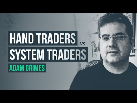 Hand Traders vs. System Traders · Adam Grimes interview