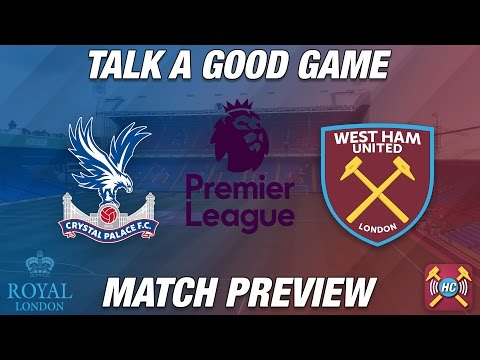 Crystal Palace vs West Ham Preview | Talk A Good Game | Can Bilic Beat Pardew's Palace?