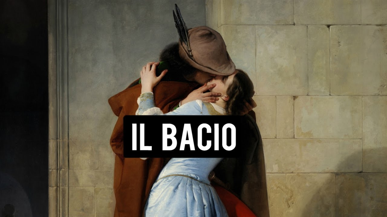 IL BACIO  FRANCESCO HAYEZ  YouTube