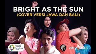 Bright As The Sun [ Versi Jawa & Bali ] - Asian Games 2018