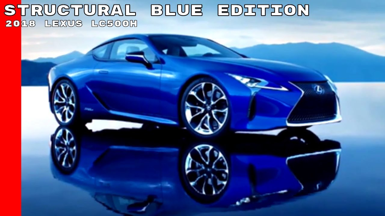 2018 Lexus Lc500h Structural Blue Edition Youtube