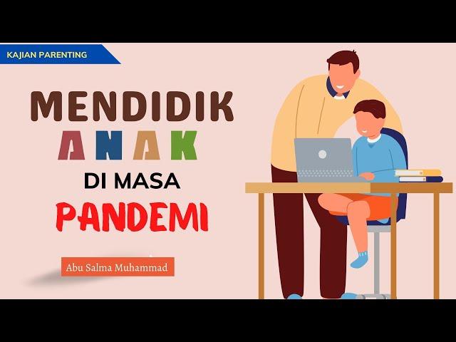 MENDIDIK ANAK DI TENGAH PANDEMIK