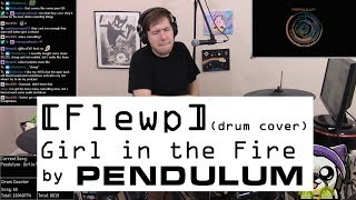 Video [Flewp] Pendulum - Girl in the Fire (Drum Cover) download MP3, 3GP, MP4, WEBM, AVI, FLV Juni 2018