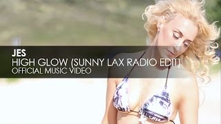 JES - High Glow (Sunny Lax Radio Edit) [Official Music Video]
