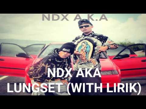 NDX AKA-lungset(with lirik)