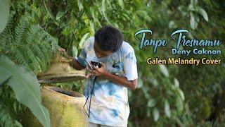 Tanpo Tresnamu - Deny Caknan || Galen Melandry