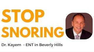 ENT Beverly Hills Dr. Marc Kayem 310-777-7879 snoring surgery Beverly Hills- anti snoring devices