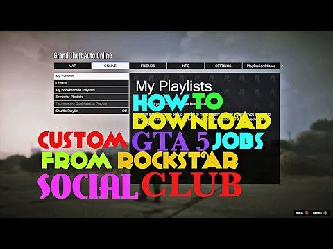 HOW TO DOWNLOAD CUSTOM GTA 5 JOBS FROM ROCKSTAR SOCIAL CLUB AND CREATE PLAYLISTS