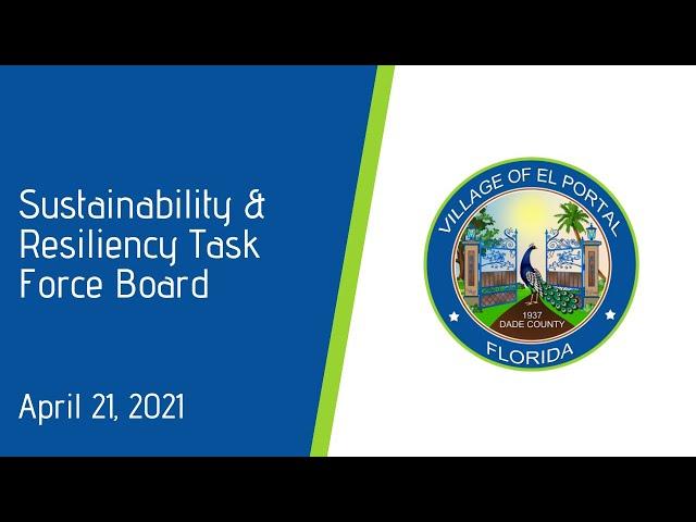 Village of El Portal Sustainability & Resiliency Task Force Board Meeting April 21, 2021
