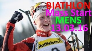 BIATHLON / MEN /MASS START / 13.03.2016 / World Championship / Norway / HOLMENKOLLEN/ LIVE STREAM