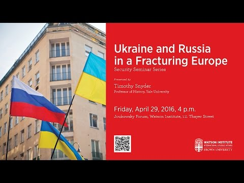 Timothy Snyder ─ Ukraine and Russia in a Fracturing Europe