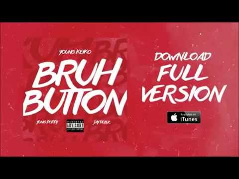Young Keiko - Bruh Button Song Ft. Yung Poppy & Jay Dubz (Now On Itunes!!!!)