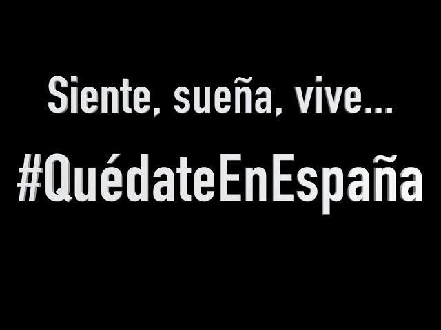 Siente, sueña vive... #QuédateEnEspaña