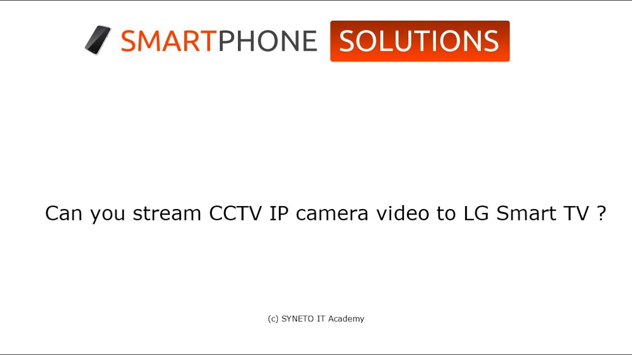 Can you stream CCTV IP camera video to LG Smart TV