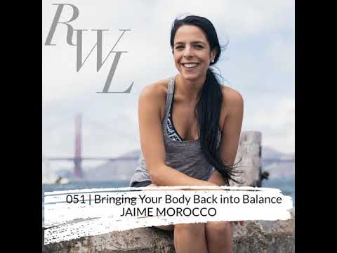 051 | Bringing Your Body Back into Balance, with Jaime Morocco