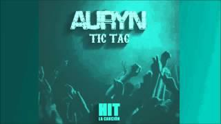 Auryn Tic Tac (Hit la cancion)