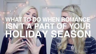 What to Do When Romance Isn't a Part of Your Holiday Season
