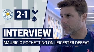 INTERVIEW | MAURICIO POCHETTINO ON LEICESTER DEFEAT | Leicester 2-1 Spurs