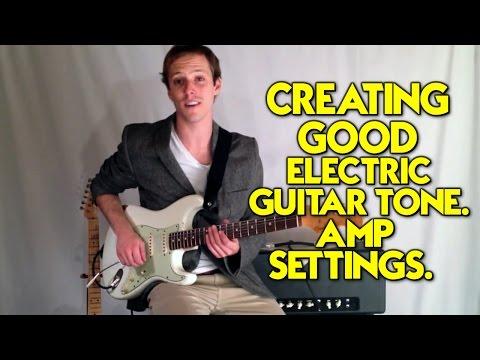 Creating Good Electric Guitar Tone. Amp Settings.