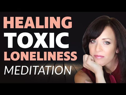 Guided Meditation to Help Heal Toxic Loneliness Caused by Abuse