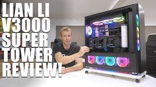 Lian Li V3000, the Ultimate Super Tower! - Review