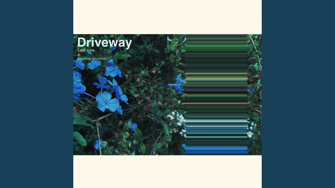 Late June · Courtney Drummey - Driveway