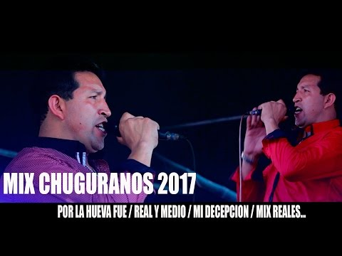LOS CHUGURANOS Y ORQUESTA  - MIX CHUGURANOS 2017  - Segundo Pérez V.