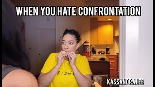 WHEN YOU HATE CONFRONTATION