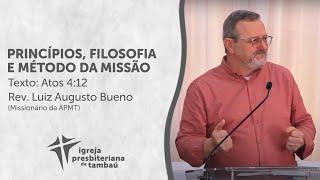 Princípios, Filosofia e Método - At 4:12 | Luiz Augusto Bueno | IPTambaú | 15/08/2021