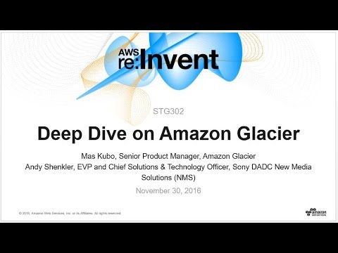 AWS re:Invent 2016: Deep Dive on Amazon Glacier (STG302)