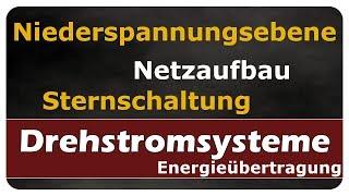 Let's Learn Drehstromsysteme - Netzaufbau Niederspannungsdrehstromsysteme