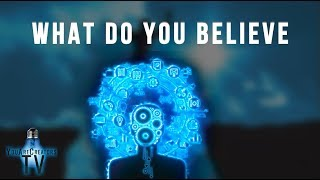 What Do You Believe ~(Powerful audio!) - Potentially life changing...