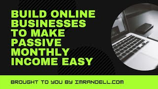 Build Online Businesses To Make Passive Monthly Income Easy