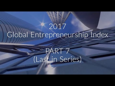 2017 Global Entrepreneurship Index Part 7 (last in series)