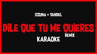 Karaoke: Ozuna Ft Yandel - Dile Que Tu Me Quieres(Remix) 🎤🎶