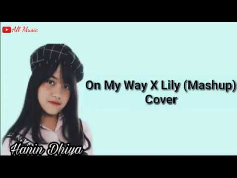 Lyrics! On My Way X Lily (mashup) Hanin Dhiya cover