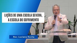 LIÇÕES DE UMA ESCOLA SEVERA, A ESCOLA DO SOFRIMENTO - Rev. Luciano Rocha
