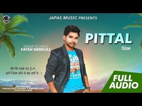 Tere Sone Warge Putt nu Maa - Pittal   Fateh Shergill   New Punjabi Song 2017   Japas Music