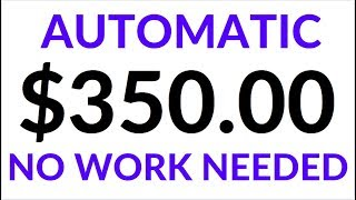 Earn $350.00 in 1 Hour AUTOMATICALLY! (Make Money Online)