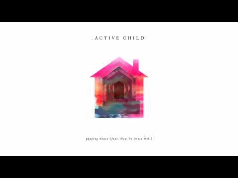Active Child - Playing House Ft. How To Dress Well [Audio Stream]