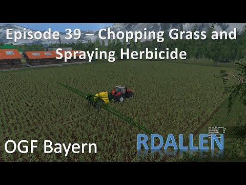 Farming Simulator 15 OGF Bayern E39 - Chopping Grass and Spraying Herbicide